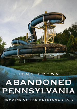 Abandoned Pennsylvania: Remains of the Keystone State