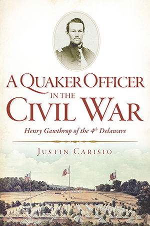 A Quaker Officer in the Civil War: Henry Gawthrop of the 4th Delaware