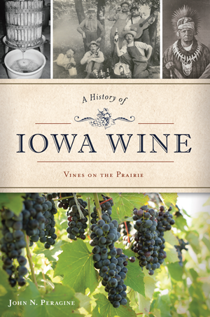 A History of Iowa Wine: Vines on the Prairie