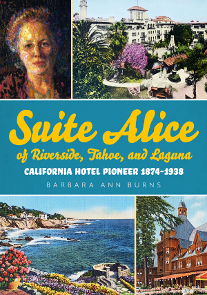 Suite Alice of Riverside, Tahoe, and Laguna: California Hotel Pioneer 1874-1938