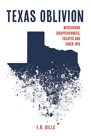 Texas Oblivion: Mysterious Disappearances, Escapes and Cover-Ups