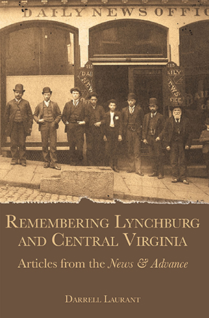 Remembering Lynchburg and Central Virginia: Articles from the News & Advance