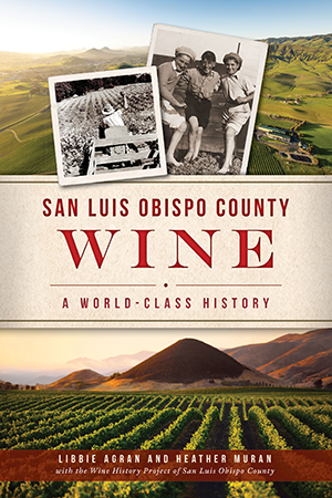 San Luis Obispo County Wine: A World-Class History