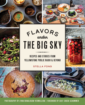 Flavors Under the Big Sky: Recipes and Stories from Yellowstone Public Radio & Beyond