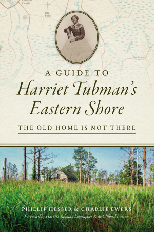 A Guide to Harriet Tubman's Eastern Shore: The Old Home Is Not There
